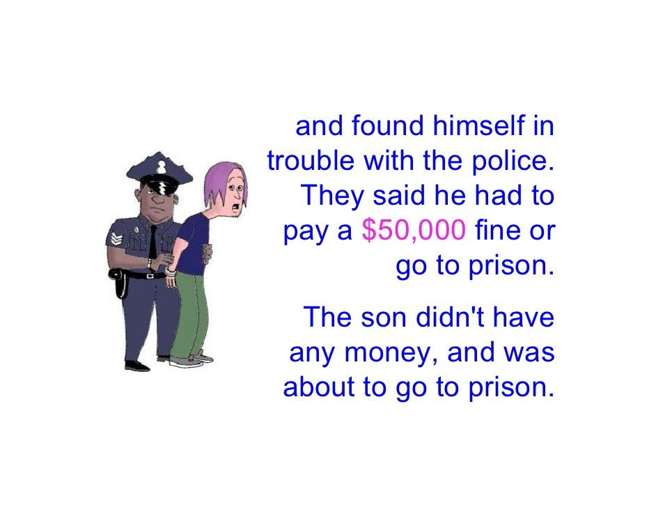 and found himself in trouble with the police.    They said he had to   pay a $50,000 fine or            go to prison.   Th...