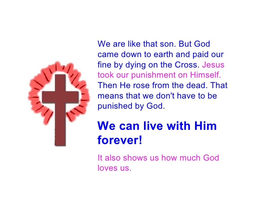 We are like that son. But God came down to earth and paid our fine by dying on the Cross. Jesus took our punishment on Him...