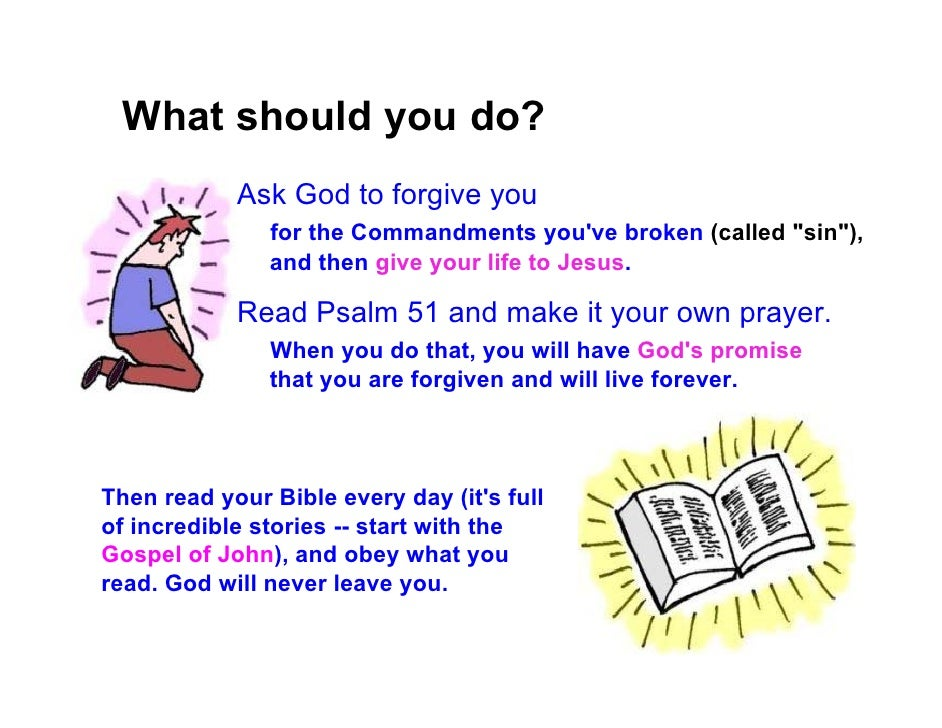 What should you do?             Ask God to forgive you                for the Commandments you've broken (called quot;sinq...