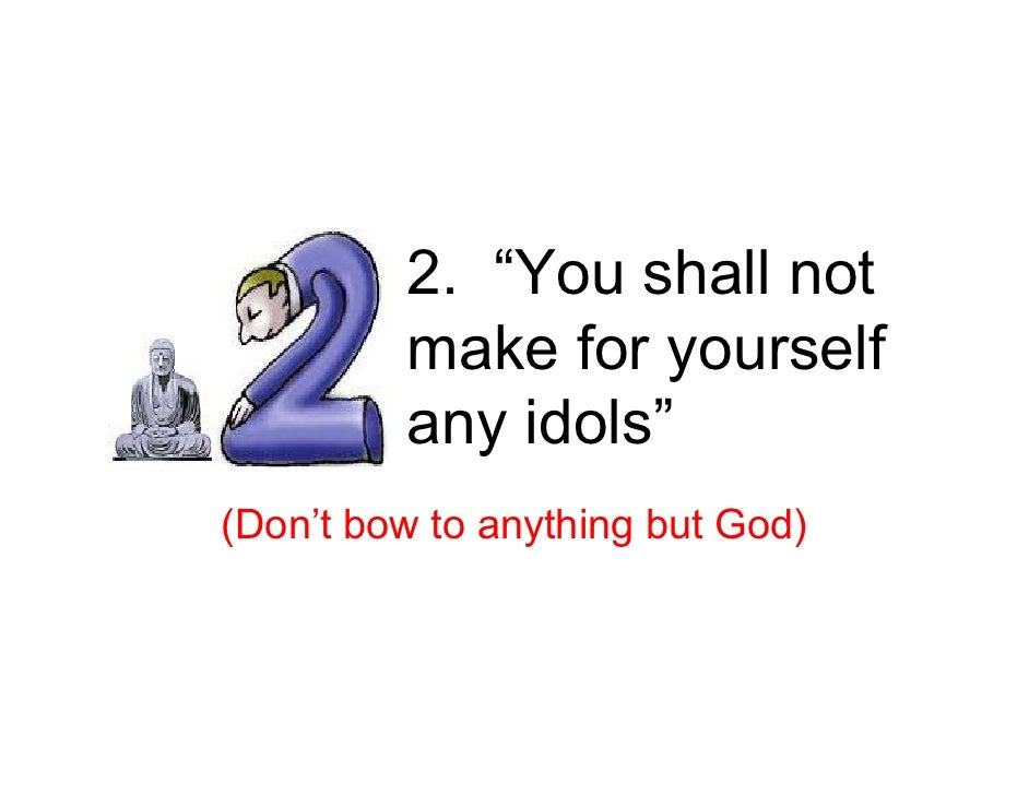 """2. """"You shall not          make for yourself          any idols"""" (Don't bow to anything but God)"""