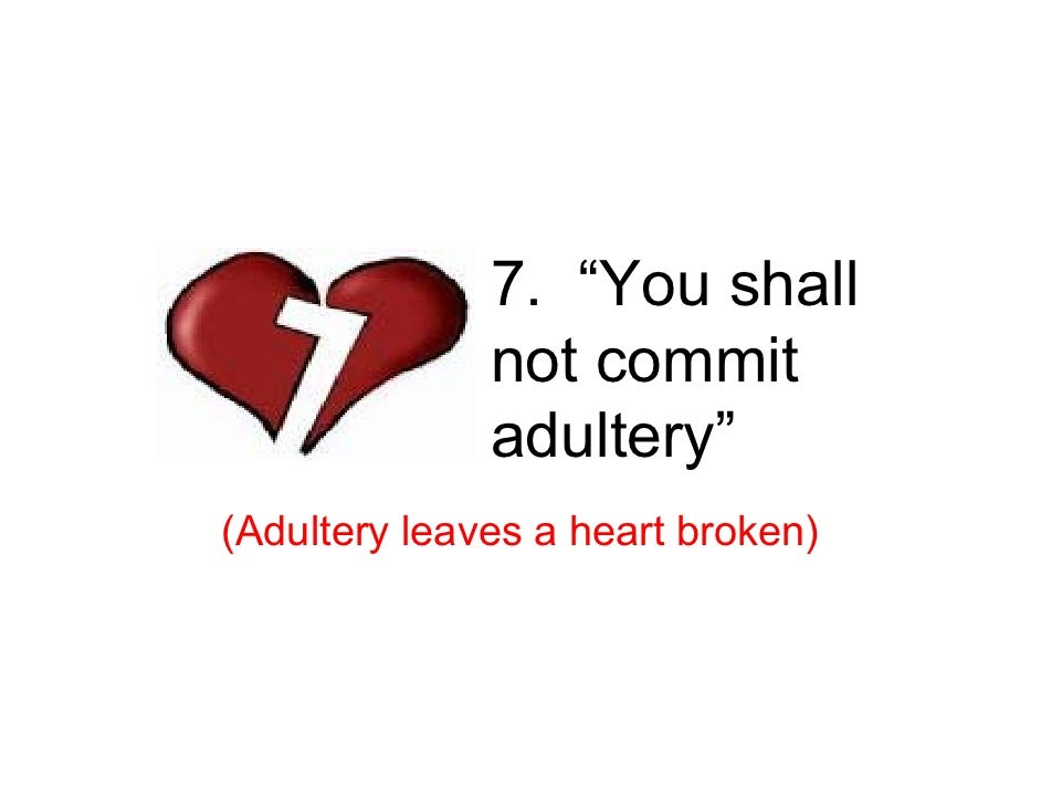 """7. """"You shall               not commit               adultery"""" (Adultery leaves a heart broken)"""