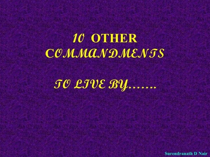 10   OTHER C OMMANDMENTS TO LIVE BY……. Surendranath D Nair