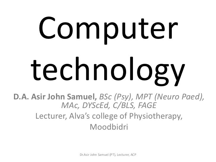 Computer    technologyD.A. Asir John Samuel, BSc (Psy), MPT (Neuro Paed),             MAc, DYScEd, C/BLS, FAGE      Lectur...