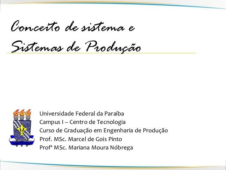 Conceito de sistema e Sistemas de Produção       Universidade Federal da Paraíba     Campus I – Centro de Tecnologia     C...