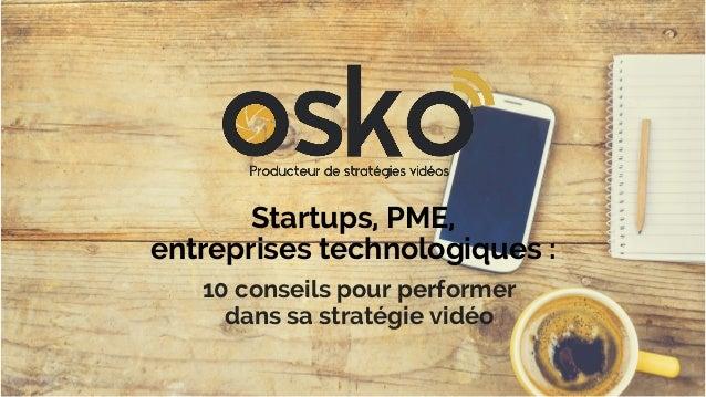 Startups, PME, entreprises technologiques : 10 conseils pour performer dans sa stratégie vidéo