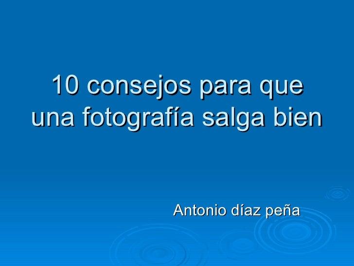 10 consejos para que una fotografía salga bien Antonio díaz peña