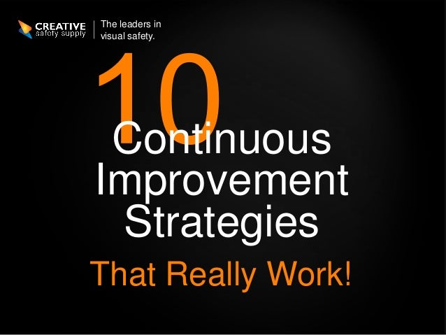 The leaders invisual safety. ContinuousImprovement StrategiesThat Really Work!