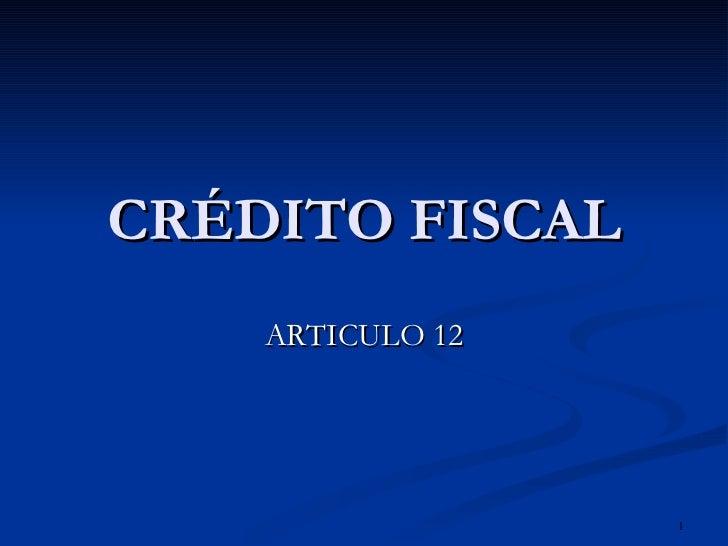 CRÉDITO FISCAL ARTICULO 12