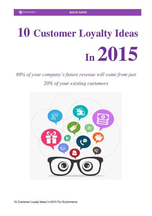 10 Customer Loyaly Ideas In 2015 For Ecommerce 10 Customer Loyalty Ideas In 2015 80% of your company's future revenue will...