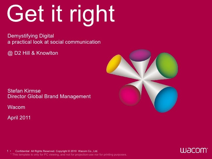 Get it right Stefan Kirmse Director Global Brand Management Wacom April 2011 Demystifying Digital a practical look at soci...
