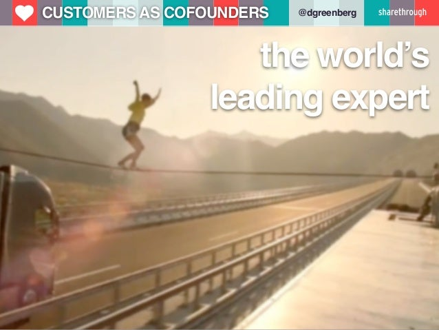 u   CUSTOMERS AS COFOUNDERS   @dgreenberg                        the world's                     leading expert