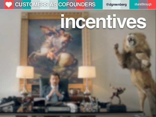u   CUSTOMERS AS COFOUNDERS   @dgreenberg                incentives