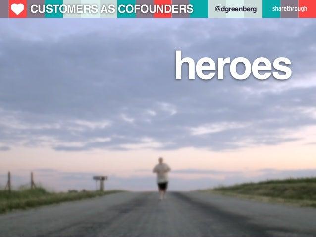 u   CUSTOMERS AS COFOUNDERS   @dgreenberg                        heroes