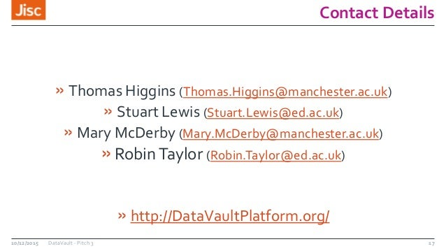 Contact Details » Thomas Higgins (Thomas.Higgins@manchester.ac.uk) » Stuart Lewis (Stuart.Lewis@ed.ac.uk) » Mary McDerby (...