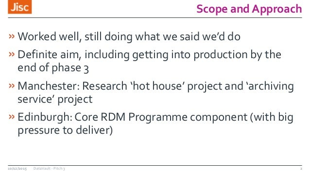 Scope and Approach »Worked well, still doing what we said we'd do »Definite aim, including getting into production by the ...