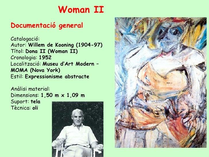Woman II Documentació general Catalogació: Autor: Willem de Kooning (1904-97) Títol: Dona II (Woman II) Cronologia: 1952 L...