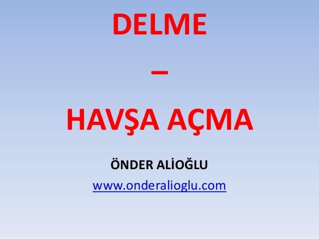 DELME – HAVŞA AÇMA ÖNDER ALİOĞLU www.onderalioglu.com