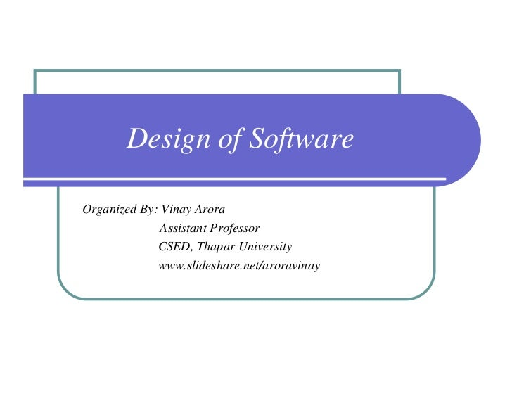 Design of SoftwareOrganized By: Vinay Arora              Assistant Professor             CSED, Thapar University          ...