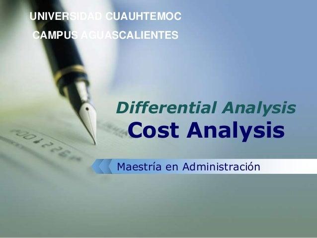 UNIVERSIDAD CUAUHTEMOC CAMPUS AGUASCALIENTES Differential Analysis Cost Analysis Maestría en Administración