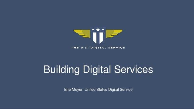 Building Digital Services Erie Meyer, United States Digital Service