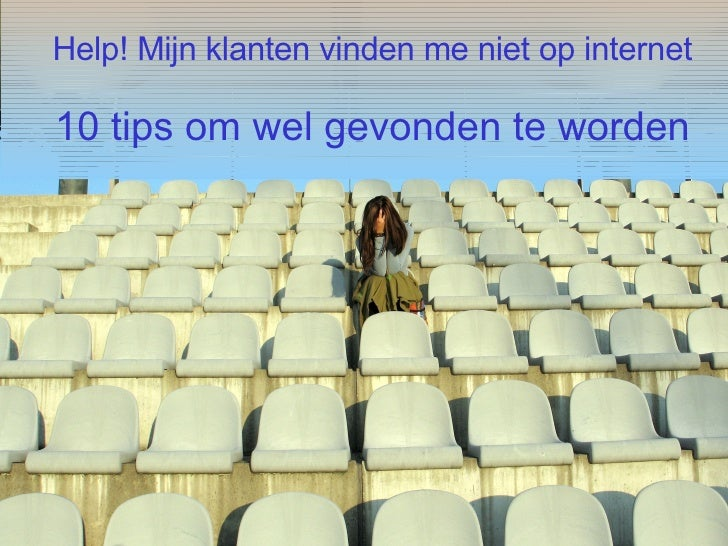 <ul><ul><li>Help! Mijn klanten vinden me niet op internet </li></ul></ul><ul><ul><li>10 tips om wel gevonden te worden </l...