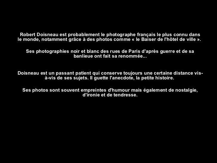 Robert Doisneau est probablement le photographe français le plus connu dans le monde, notamment grâce à des photos comme «...
