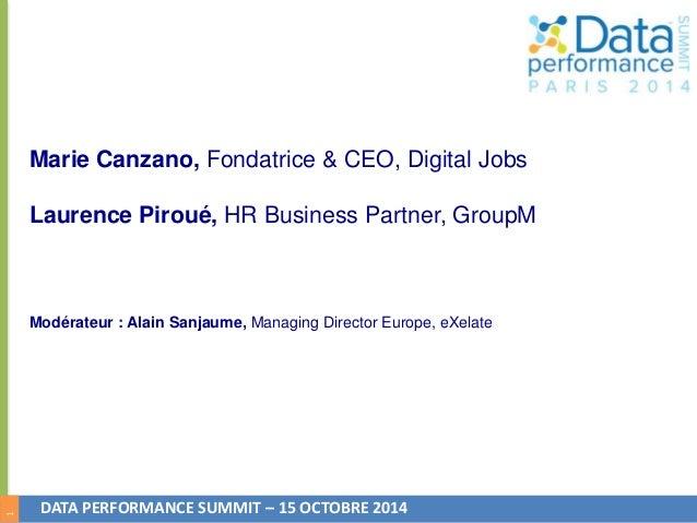 1  Marie Canzano, Fondatrice & CEO, Digital Jobs  Laurence Piroué, HR Business Partner, GroupM  Modérateur : Alain Sanjaum...