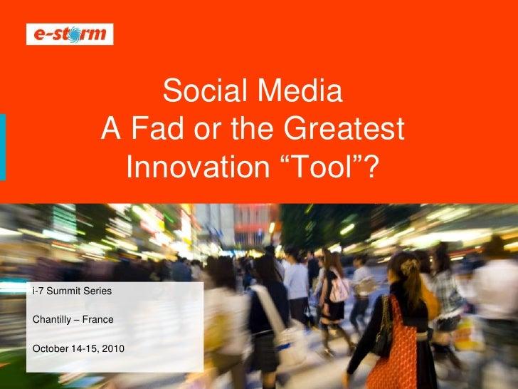 "Social Media                A Fad or the Greatest                 Innovation ""Tool""?   i-7 Summit Series  Chantilly – Fran..."