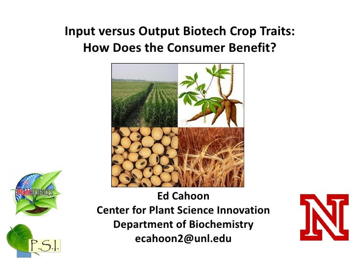 Input versus Output Biotech Crop Traits:   How Does the Consumer Benefit?                  Ed Cahoon     Center for Plant ...