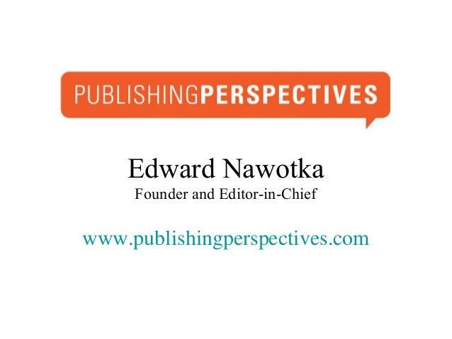 Edward Nawotka     Founder and Editor-in-Chiefwww.publishingperspectives.com