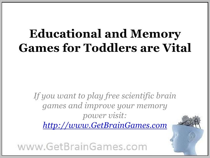 Educational and Memory Games for Toddlers are Vital<br />If you want to play free scientific brain games and improve your ...