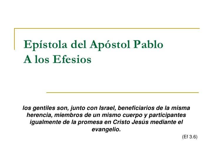 Epístola del Apóstol PabloA los Efesioslos gentiles son, junto con Israel, beneficiarios de la misma  herencia, miembros d...