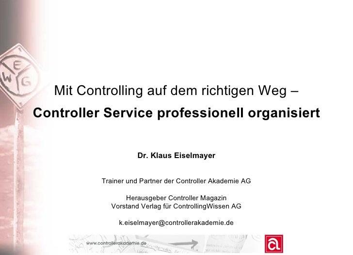 Mit Controlling auf dem richtigen Weg – Controller Service professionell organisiert Dr. Klaus Eiselmayer Trainer und Part...