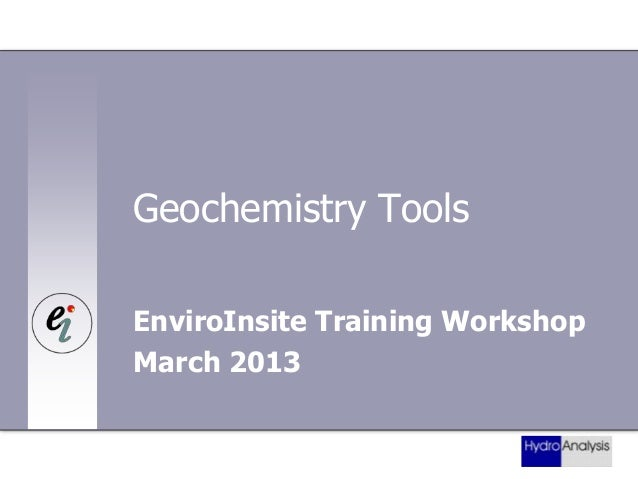 Geochemistry Tools EnviroInsite Training Workshop March 2013