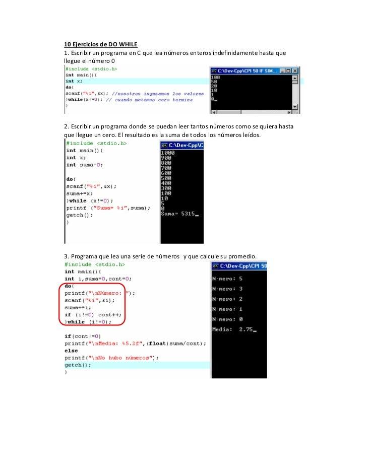 10 Ejercicios de DO WHILE1. Escribir un programa en C que lea números enteros indefinidamente hasta quellegue el número 02...
