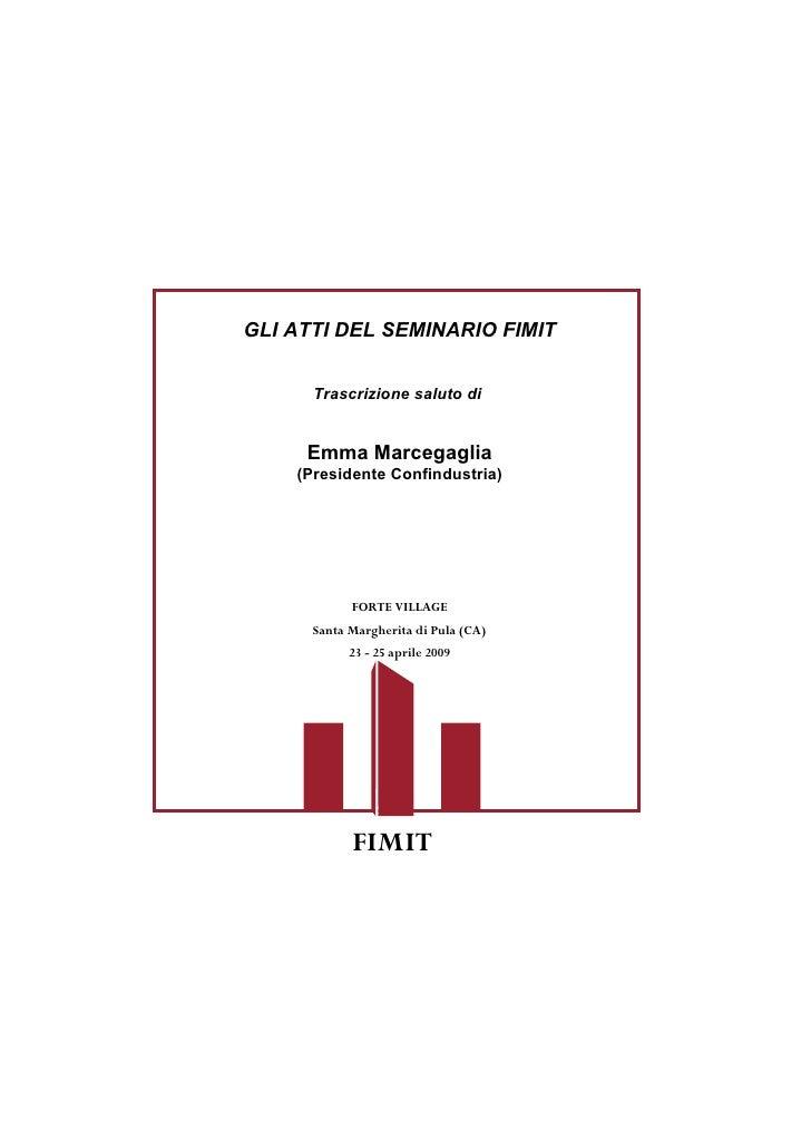 GLI ATTI DEL SEMINARIO FIMIT         Trascrizione saluto di        Emma Marcegaglia     (Presidente Confindustria)        ...