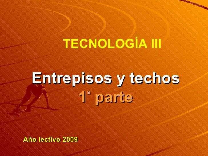 Año lectivo 2009 TECNOLOGÍA III Entrepisos y techos 1 ª  parte
