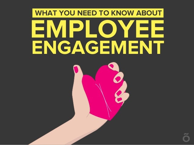 WHAT YOU NEED TO KNOW ABOUT EMPLOYEE ENGAGEMENT
