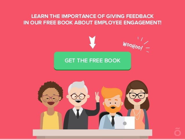 GET THE FREE BOOK LEARN THE IMPORTANCE OF GIVING FEEDBACK IN OUR FREE BOOK ABOUT EMPLOYEE ENGAGEMENT!