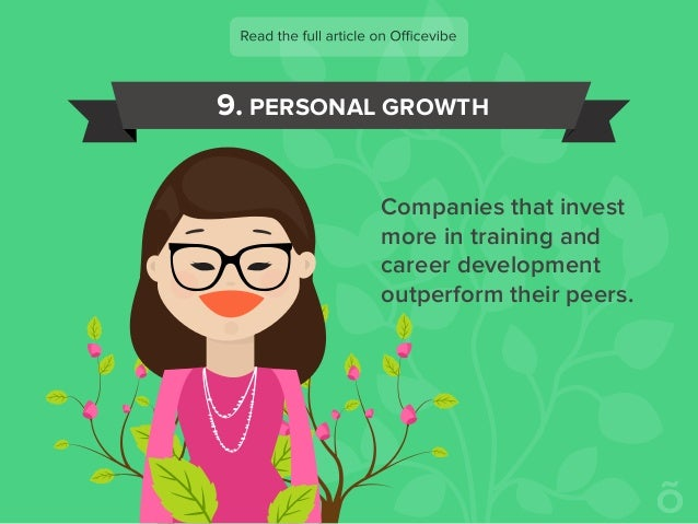 9. PERSONAL GROWTH Companies that invest more in training and career development outperform their peers.
