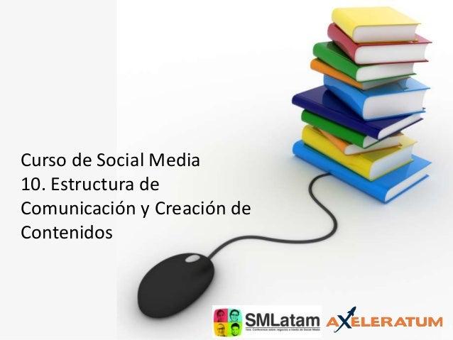 Curso de Social Media 10. Estructura de Comunicación y Creación de Contenidos