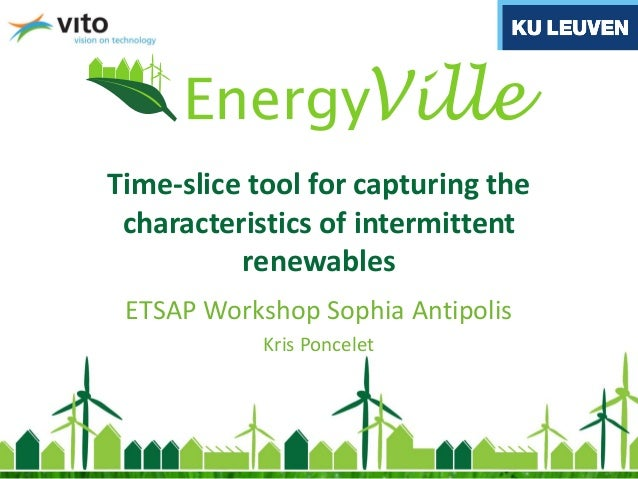 Time-slice tool for capturing the characteristics of intermittent renewables ETSAP Workshop Sophia Antipolis Kris Poncelet