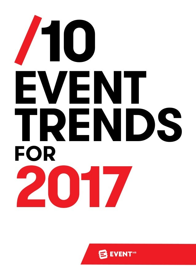 /10 EVENT TRENDSFOR 2017