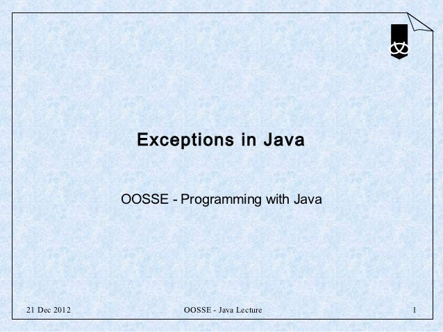 Exceptions in Java              OOSSE - Programming with Java21 Dec 2012            OOSSE - Java Lecture   1
