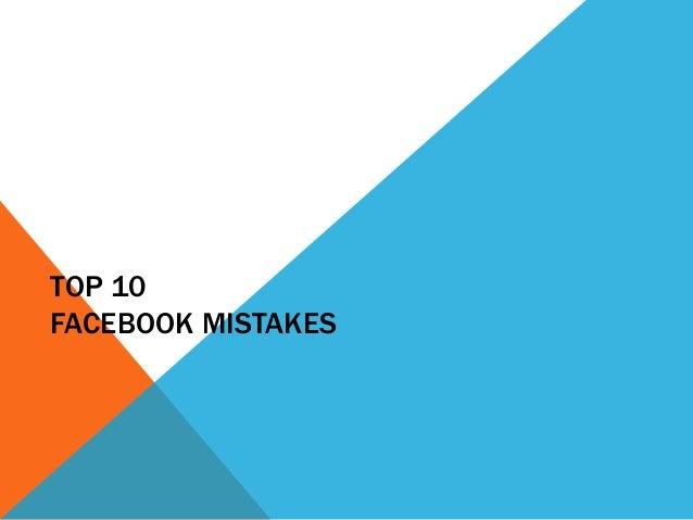 TOP 10FACEBOOK MISTAKES