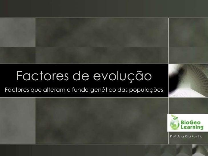 Factores de evoluçãoFactores que alteram o fundo genético das populações                                                  ...