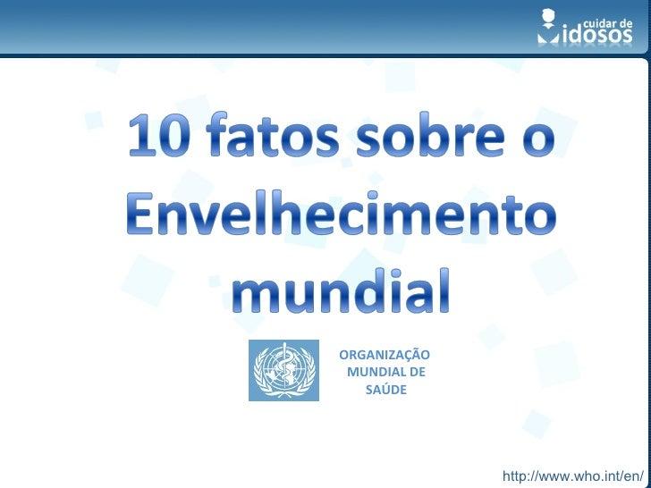ORGANIZAÇÃO  MUNDIAL DE SAÚDE http://www.who.int/en/