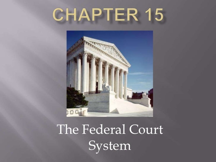 Chapter 15<br />The Federal Court System<br />