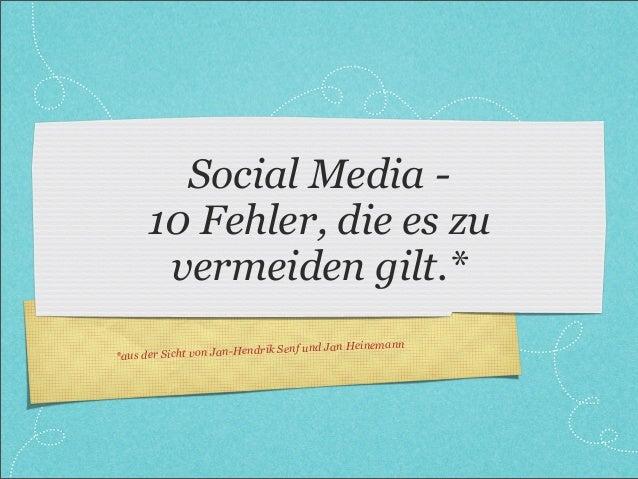 Social Media 10 Fehler, die es zu vermeiden gilt.* n Heinemann n Jan-Hendrik Senf und Ja *aus der Sicht vo