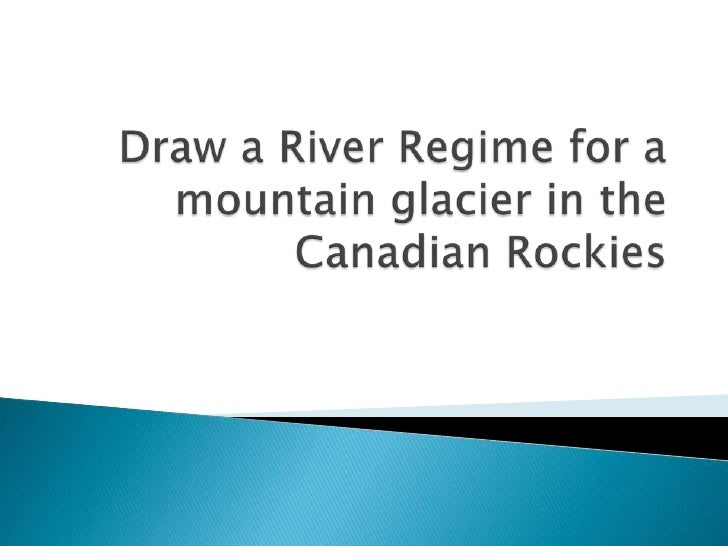 Draw a River Regime for a mountain glacier in the Canadian Rockies<br />